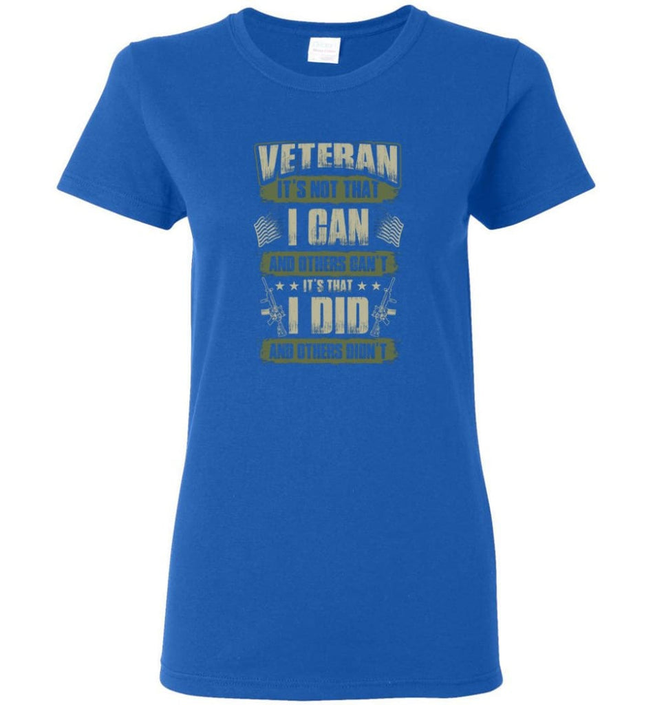 Veteran Shirt It's Not That I Can And Others Can't Women Tee - Royal / M