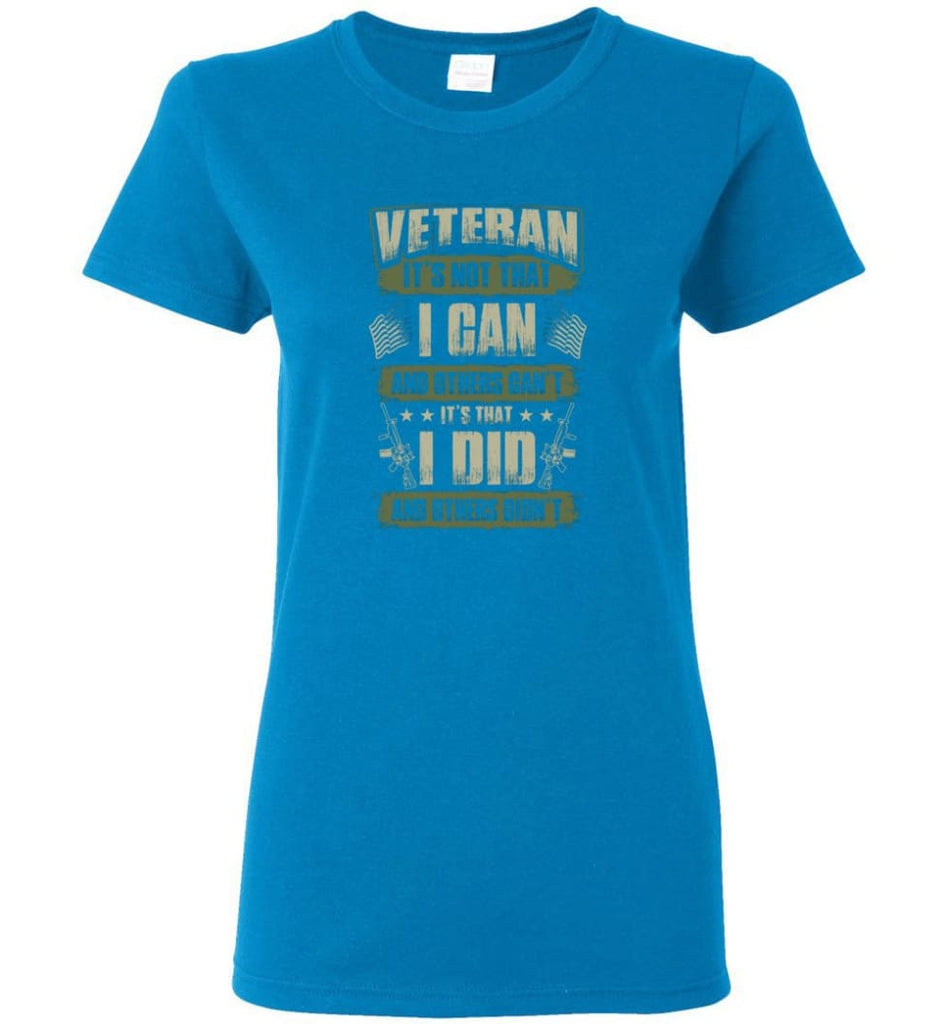 Veteran Shirt It's Not That I Can And Others Can't Women Tee - Sapphire / M