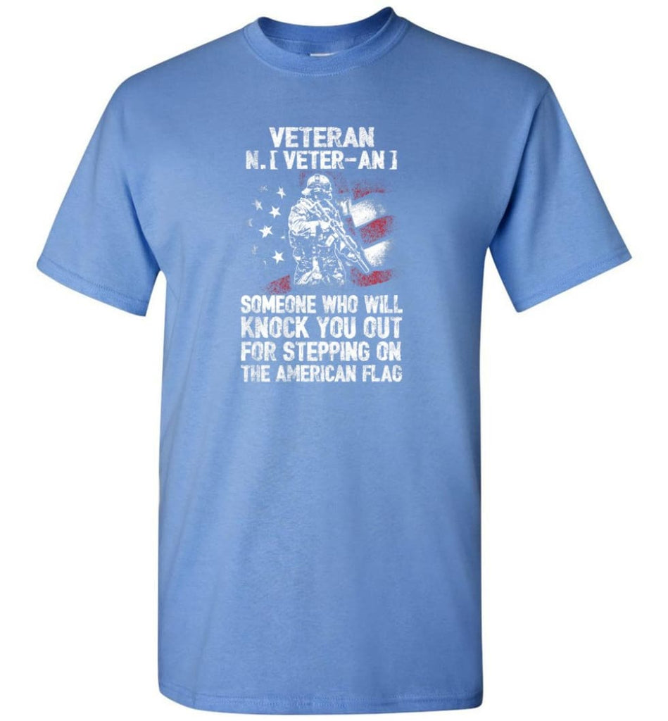 Veteran Shirt Someone Who Will Knock You Out For Stepping On The American Flag - Short Sleeve T-Shirt - Carolina Blue /