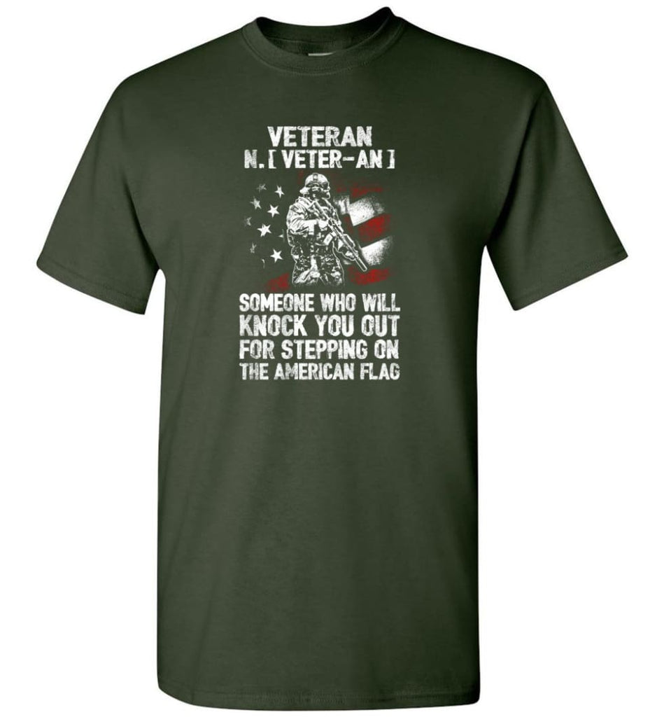 Veteran Shirt Someone Who Will Knock You Out For Stepping On The American Flag - Short Sleeve T-Shirt - Forest Green / S