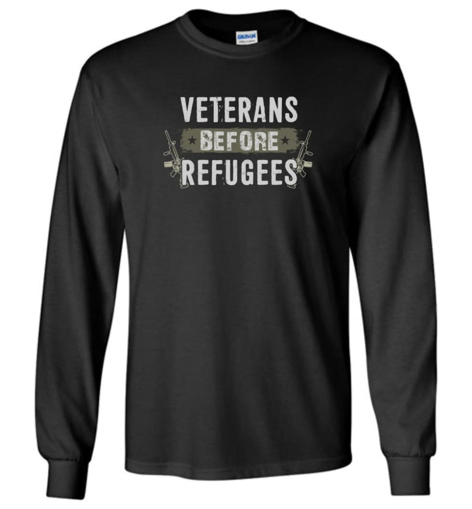 Veterans Before Refugees Shirt Military Hoodies Support Veteran And Patriotic T Shirts - Long Sleeve T-Shirt - Black / M