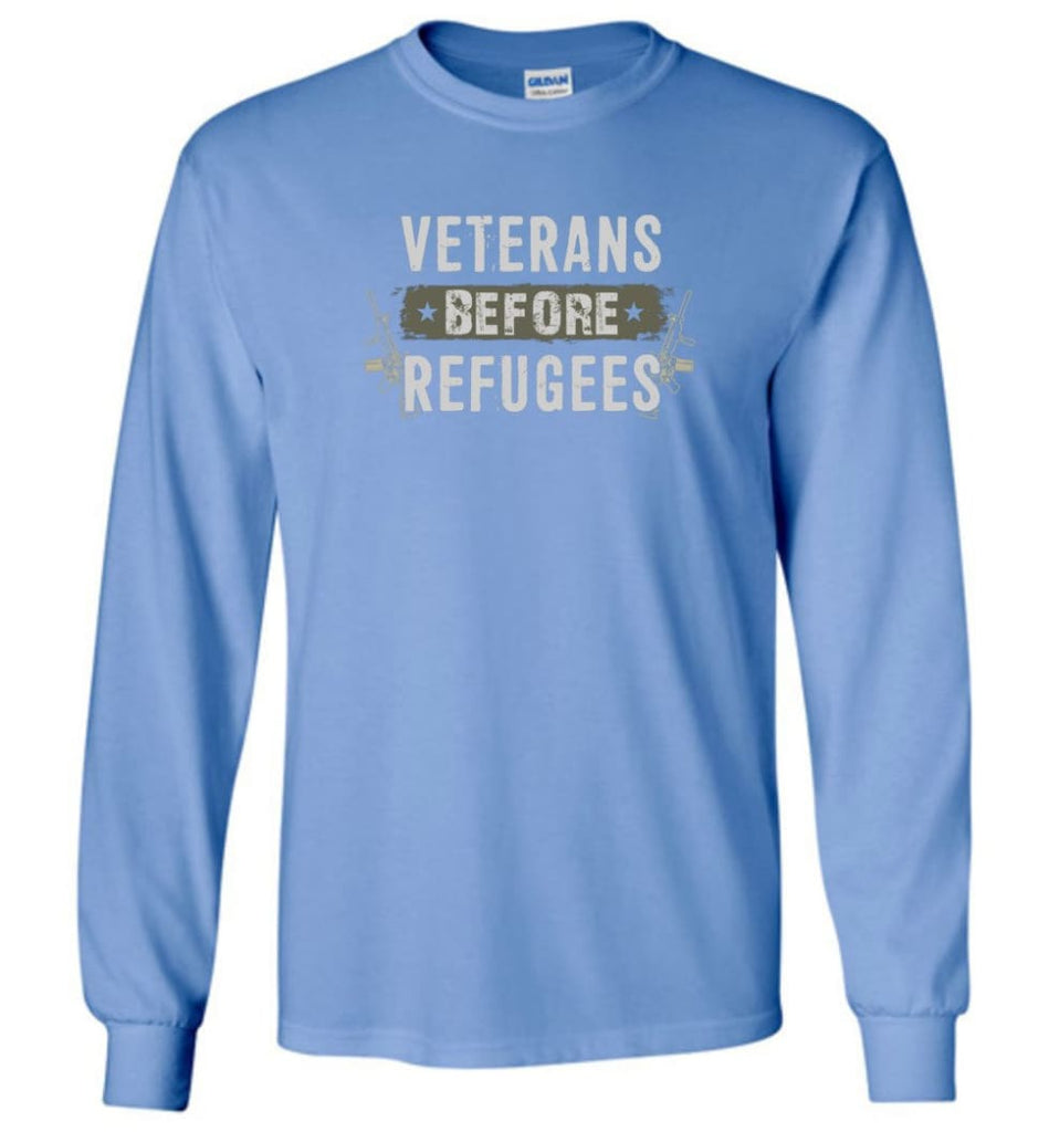 Veterans Before Refugees Shirt Military Hoodies Support Veteran And Patriotic T Shirts - Long Sleeve T-Shirt - Carolina