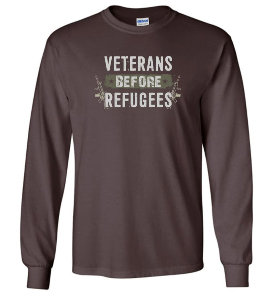 Veterans Before Refugees Shirt Military Hoodies Support Veteran And Patriotic T Shirts - Long Sleeve T-Shirt - Dark
