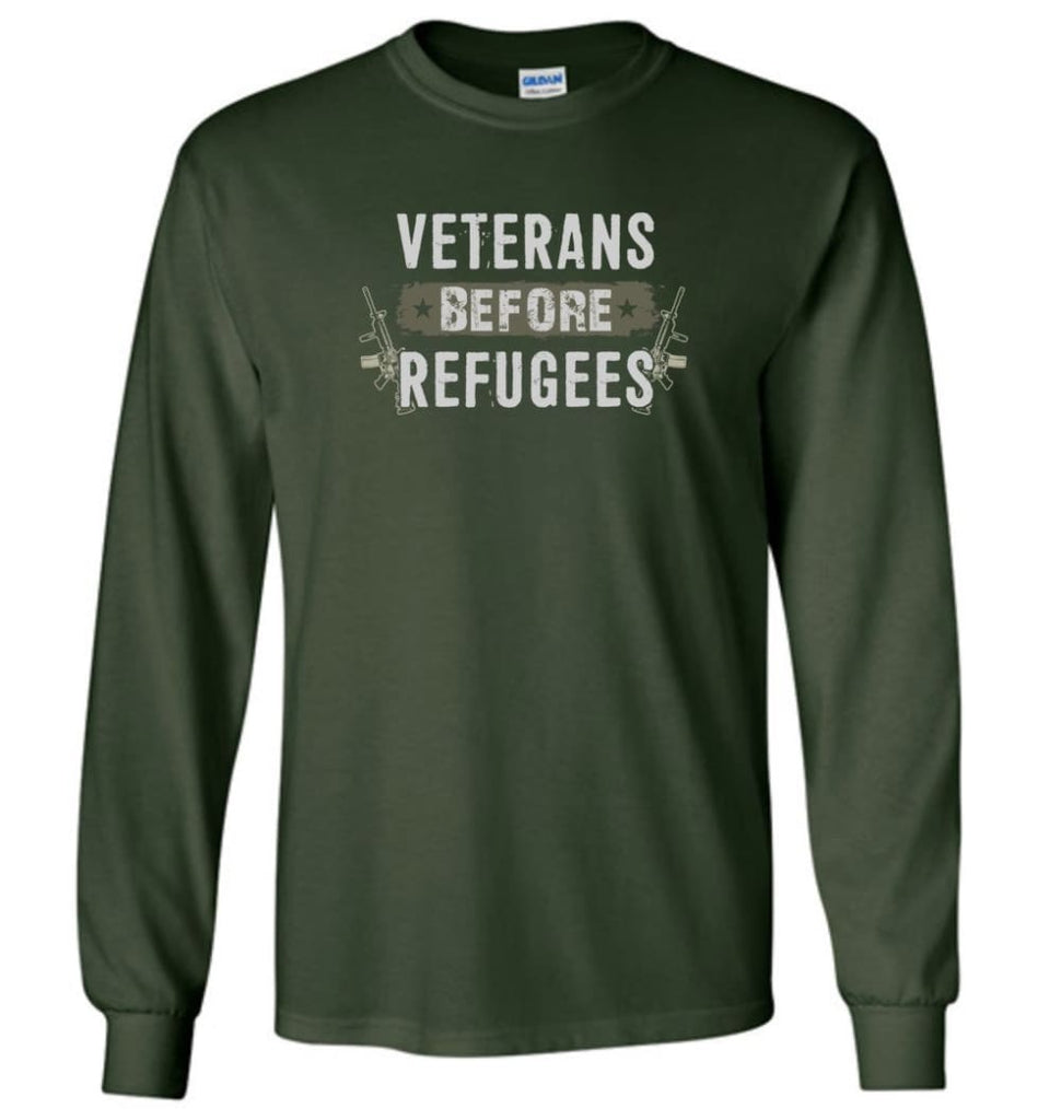 Veterans Before Refugees Shirt Military Hoodies Support Veteran And Patriotic T Shirts - Long Sleeve T-Shirt - Forest