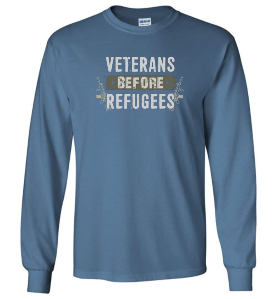 Veterans Before Refugees Shirt Military Hoodies Support Veteran And Patriotic T Shirts - Long Sleeve T-Shirt - Indigo
