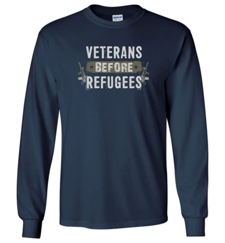 Veterans Before Refugees Shirt Military Hoodies Support Veteran And Patriotic T Shirts - Long Sleeve T-Shirt - Navy / M