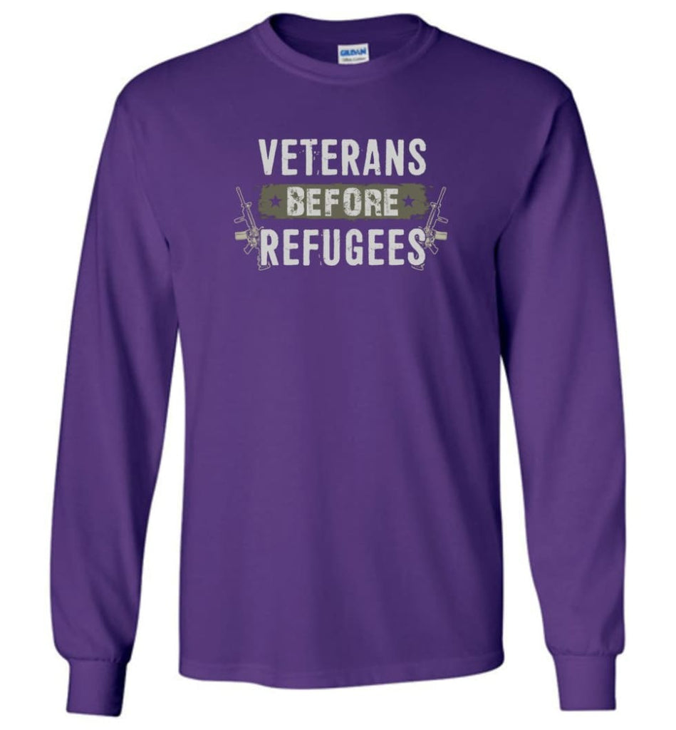Veterans Before Refugees Shirt Military Hoodies Support Veteran And Patriotic T Shirts - Long Sleeve T-Shirt - Purple /
