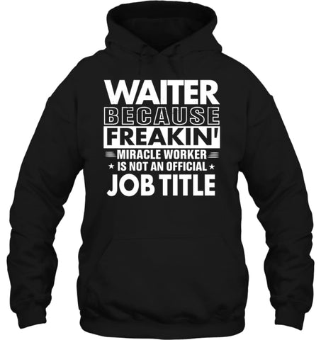 Waiter Because Freakin' Miracle Worker Job Title Hoodie - Gildan 8oz. Heavy Blend Hoodie / Black / S - Apparel