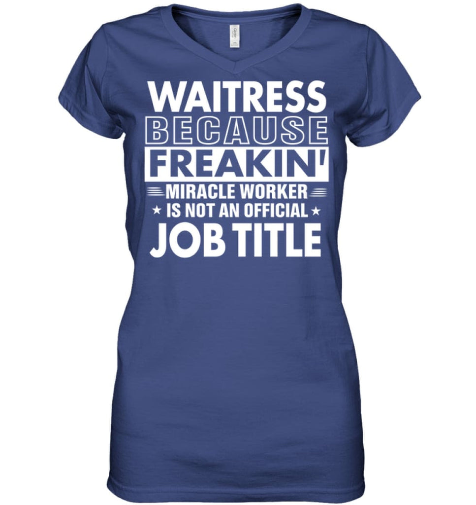 Waitress Because Freakin' Miracle Worker Job Title Ladies V-Neck - Apparel