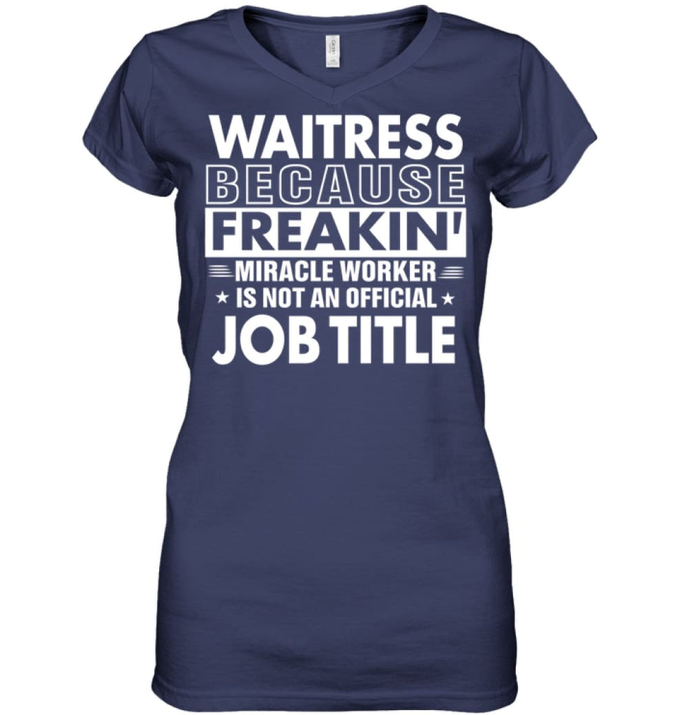 Waitress Because Freakin' Miracle Worker Job Title Ladies V-Neck - Hanes Women's Nano-T V-Neck / Navy / S - Apparel