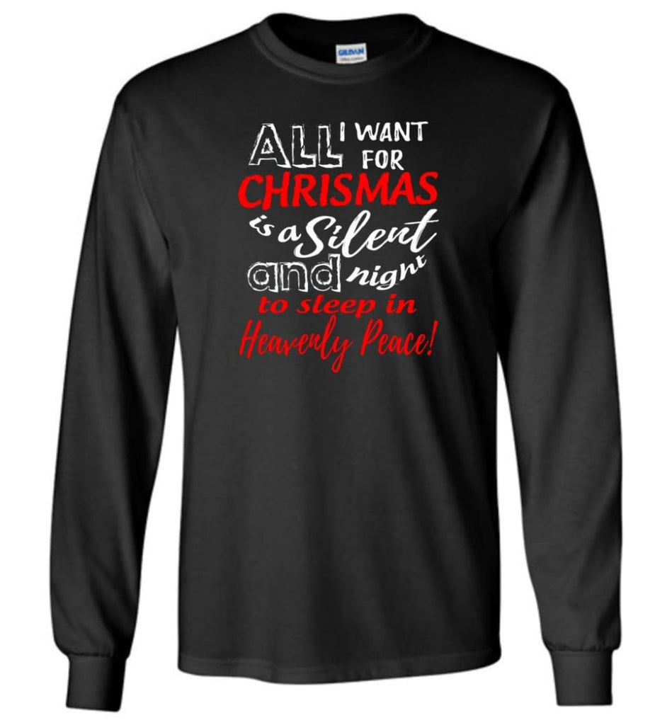 Want For Chrismas Is A Silent Night And To Sleep Long Sleeve T-Shirt - Black / M