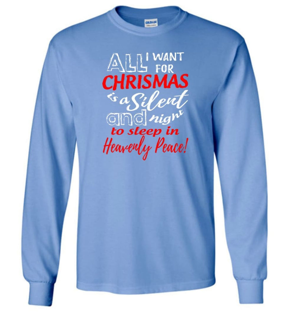 Want For Chrismas Is A Silent Night And To Sleep Long Sleeve T-Shirt - Carolina Blue / M