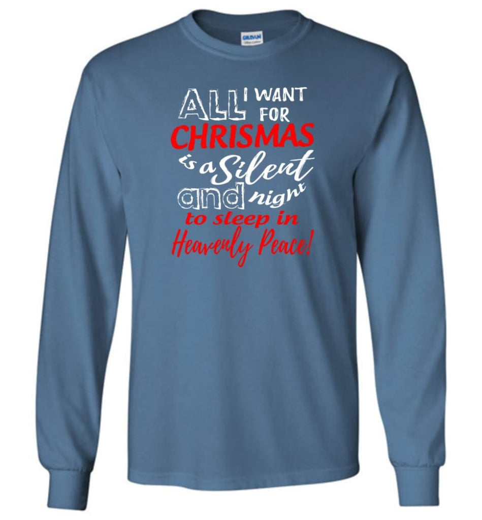 Want For Chrismas Is A Silent Night And To Sleep Long Sleeve T-Shirt - Indigo Blue / M