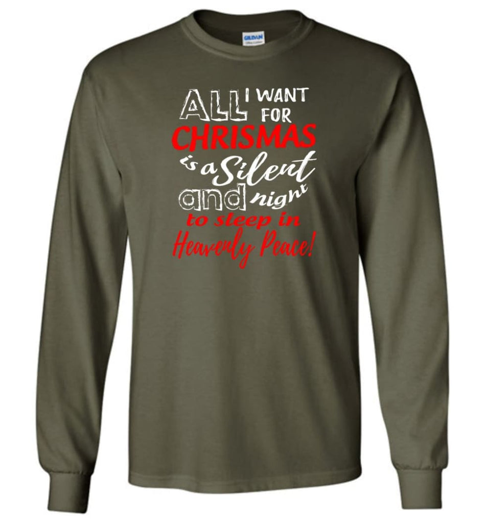 Want For Chrismas Is A Silent Night And To Sleep Long Sleeve T-Shirt - Military Green / M