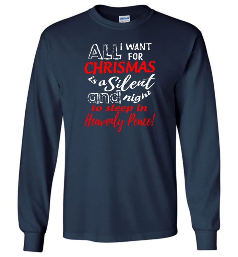 Want For Chrismas Is A Silent Night And To Sleep Long Sleeve T-Shirt - Navy / M