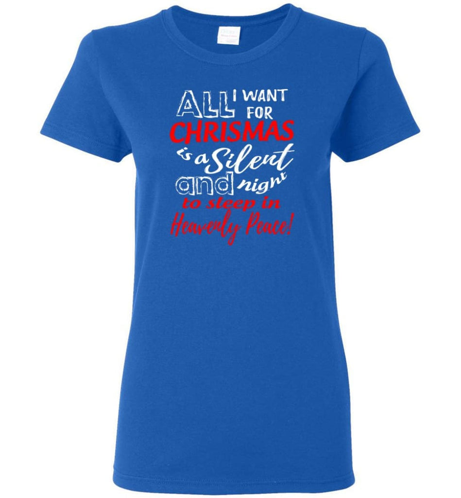 Want For Chrismas Is A Silent Night And To Sleep Women Tee - Royal / M