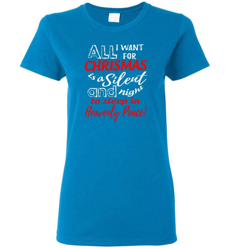 Want For Chrismas Is A Silent Night And To Sleep Women Tee - Sapphire / M