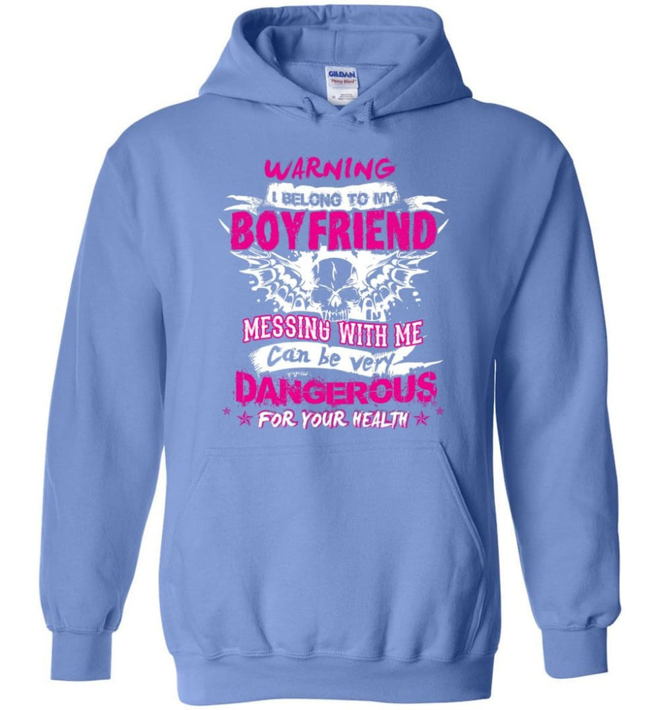 Warning I Belong To My Boyfriend Messing With Me Can Be Dangerous Shirt Hoodie Sweater - Hoodie - Carolina Blue / M