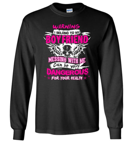 Warning I Belong To My Boyfriend Messing with me Dangerous - Long Sleeve T-Shirt - Black / M