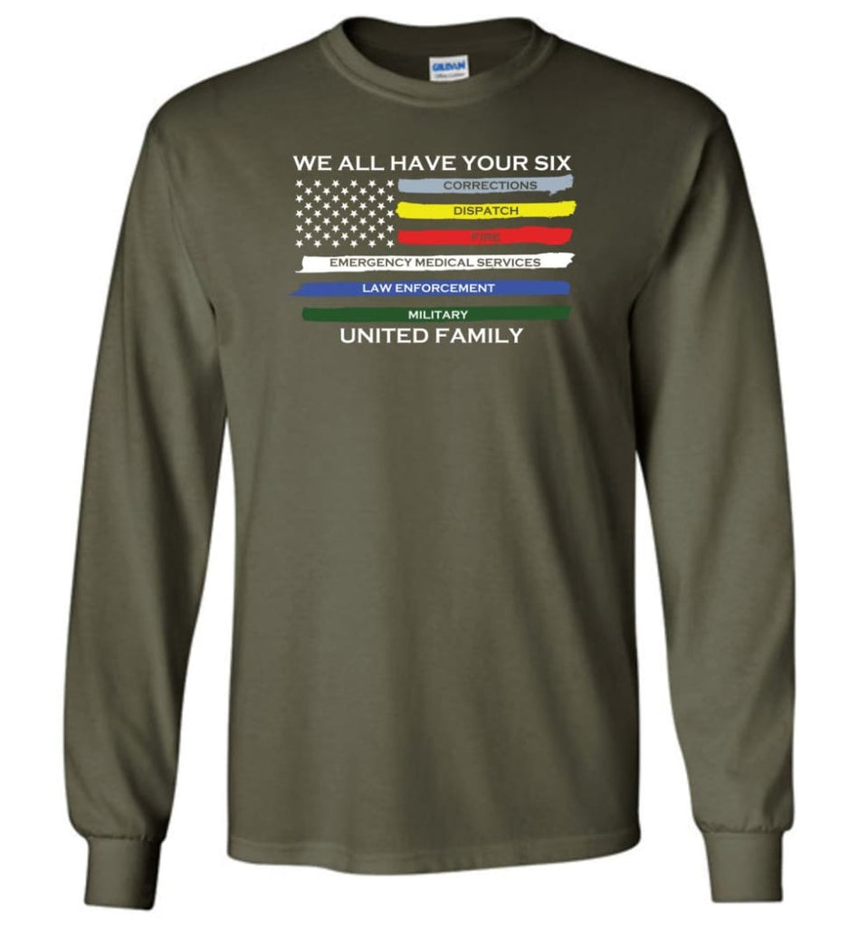 We All Have Your Six United Family Long Sleeve T-Shirt - Military Green / M
