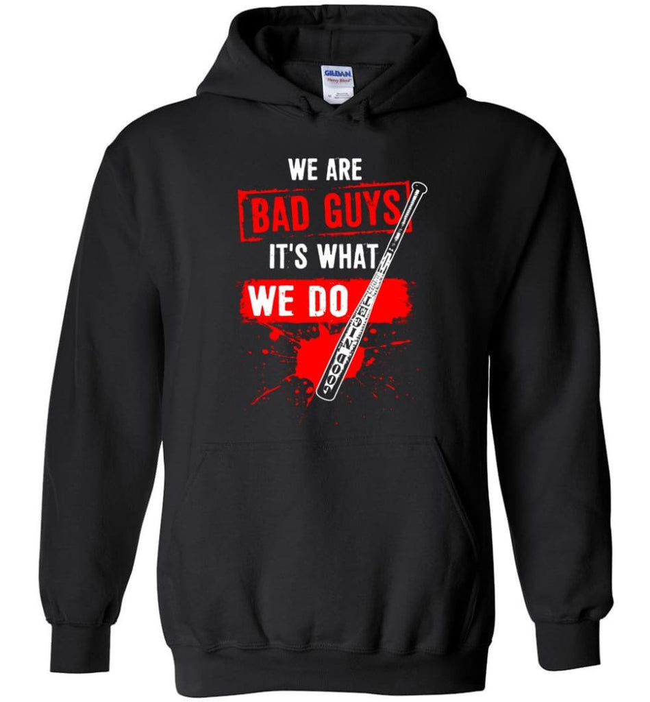 We Are Bad Guys It's What We Do - Hoodie - Black / M