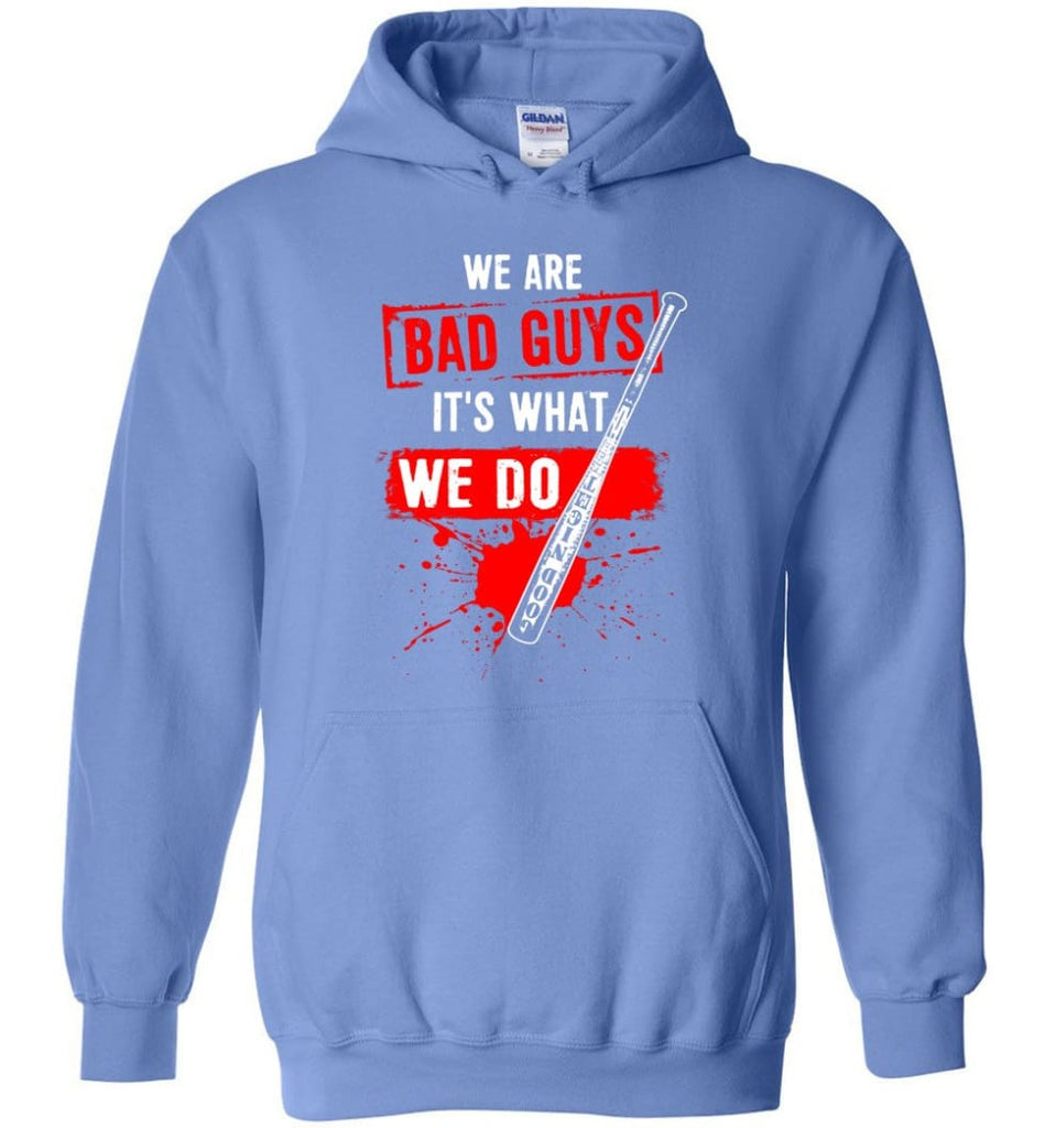 We Are Bad Guys It's What We Do - Hoodie - Carolina Blue / M