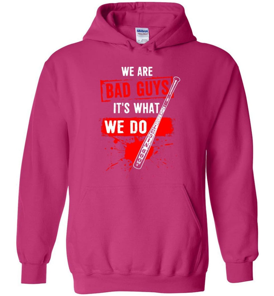 We Are Bad Guys It's What We Do - Hoodie - Heliconia / M