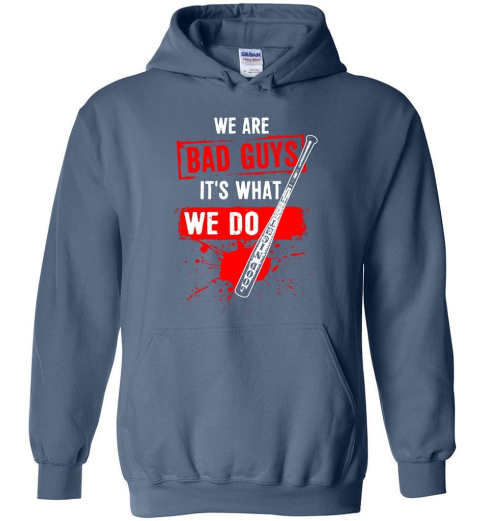 We Are Bad Guys It's What We Do - Hoodie - Indigo Blue / M