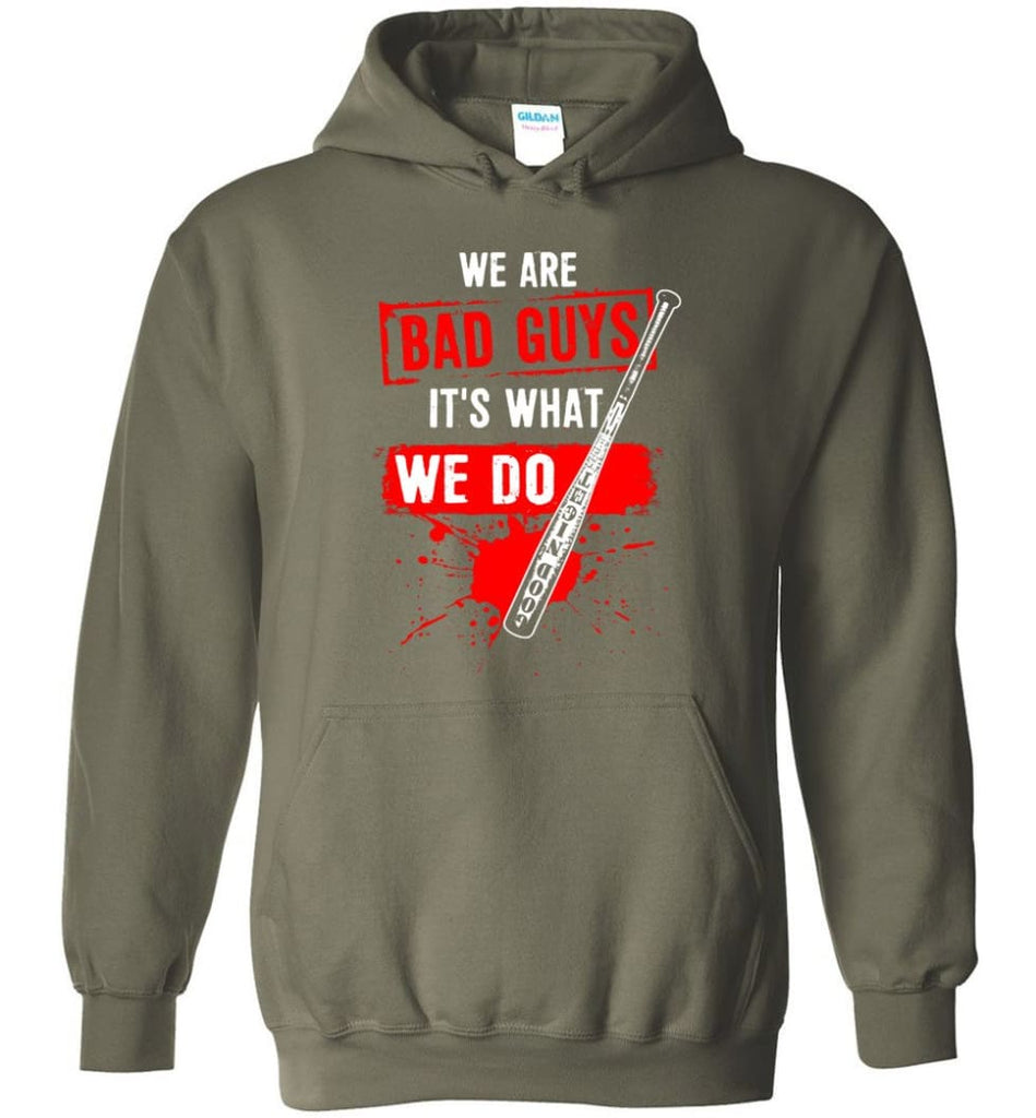 We Are Bad Guys It's What We Do - Hoodie - Military Green / M