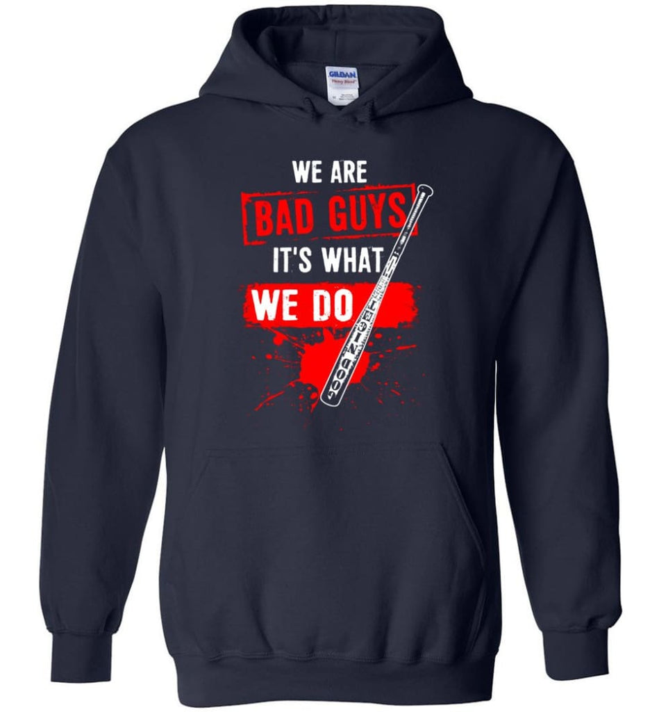 We Are Bad Guys It's What We Do - Hoodie - Navy / M