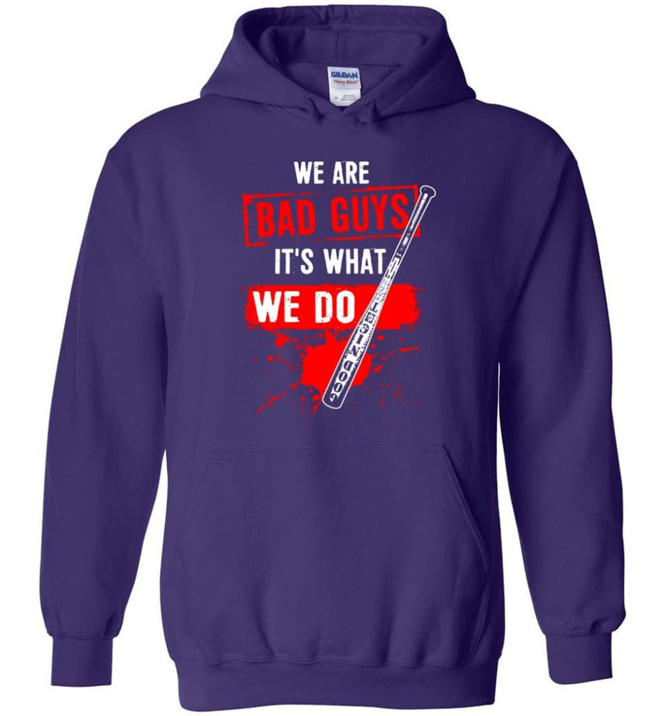 We Are Bad Guys It's What We Do - Hoodie - Purple / M