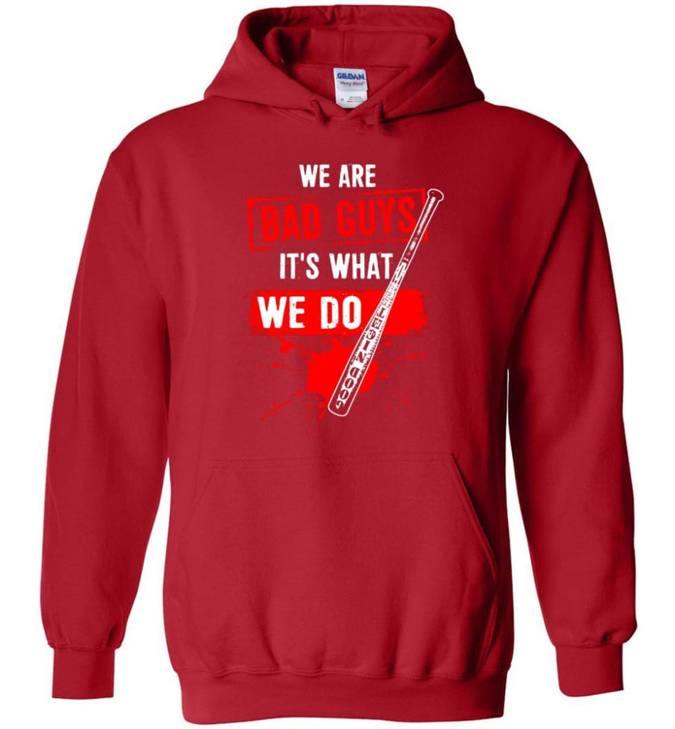 We Are Bad Guys It's What We Do - Hoodie - Red / M