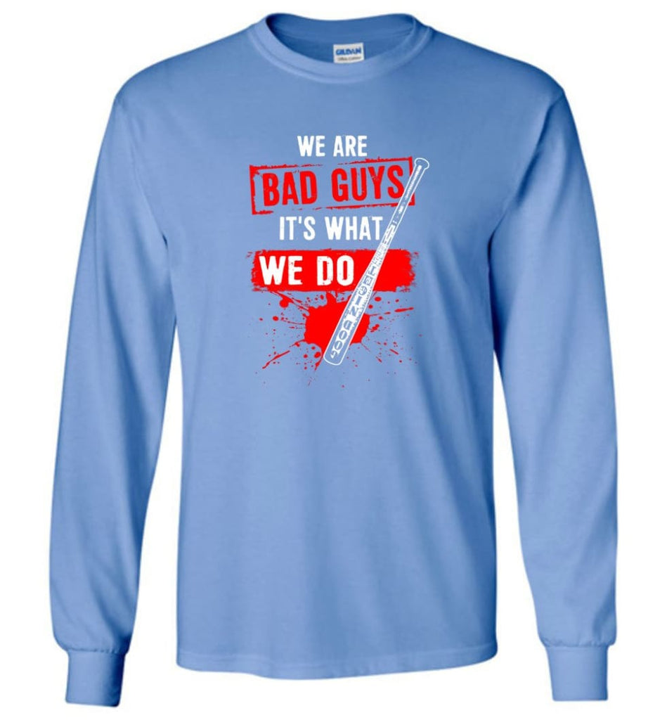 We Are Bad Guys It's What We Do - Long Sleeve T-Shirt - Carolina Blue / M