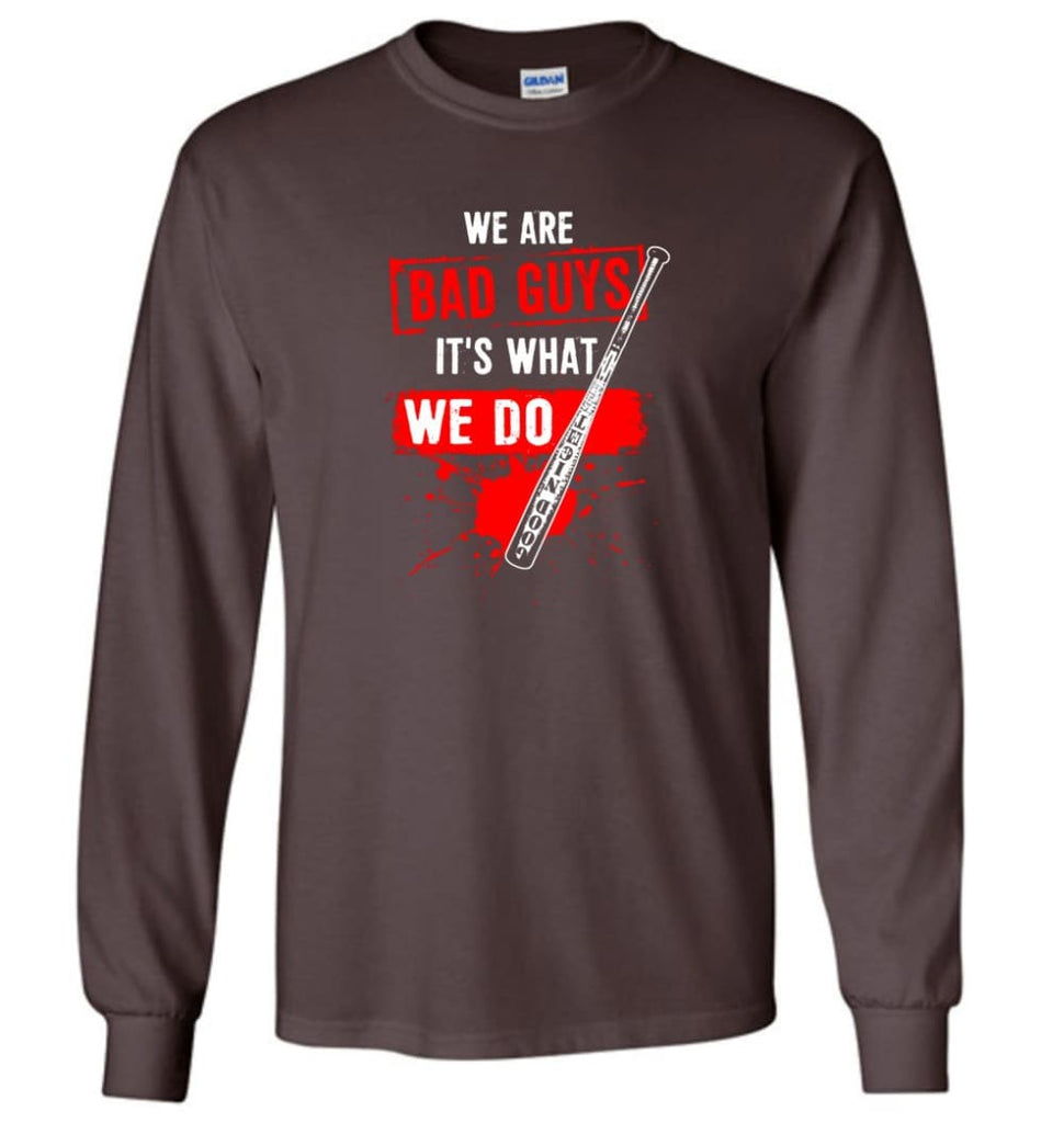 We Are Bad Guys It's What We Do - Long Sleeve T-Shirt - Dark Chocolate / M
