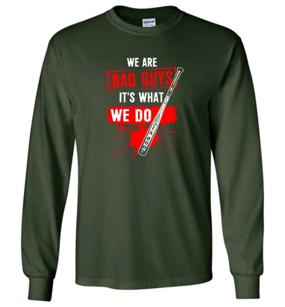 We Are Bad Guys It's What We Do - Long Sleeve T-Shirt - Forest Green / M