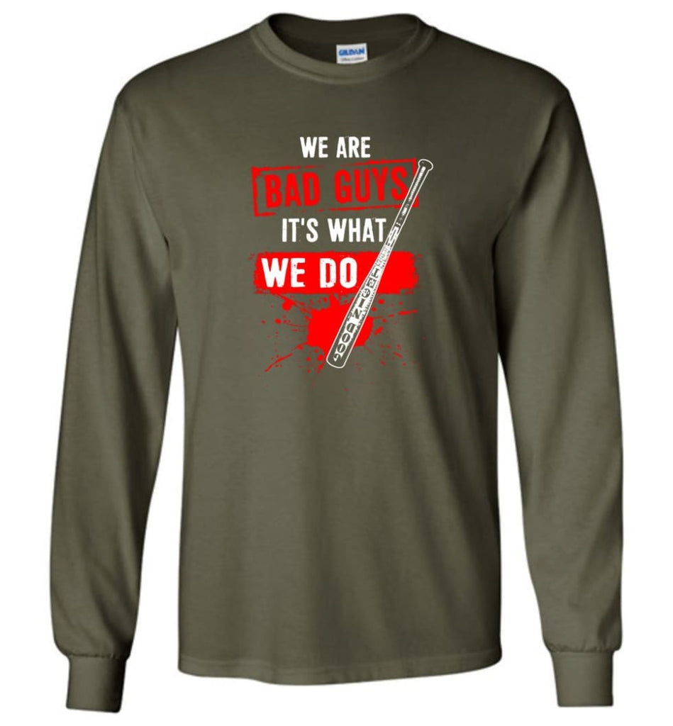 We Are Bad Guys It's What We Do - Long Sleeve T-Shirt - Military Green / M
