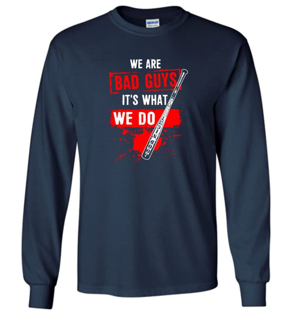 We Are Bad Guys It's What We Do - Long Sleeve T-Shirt - Navy / M
