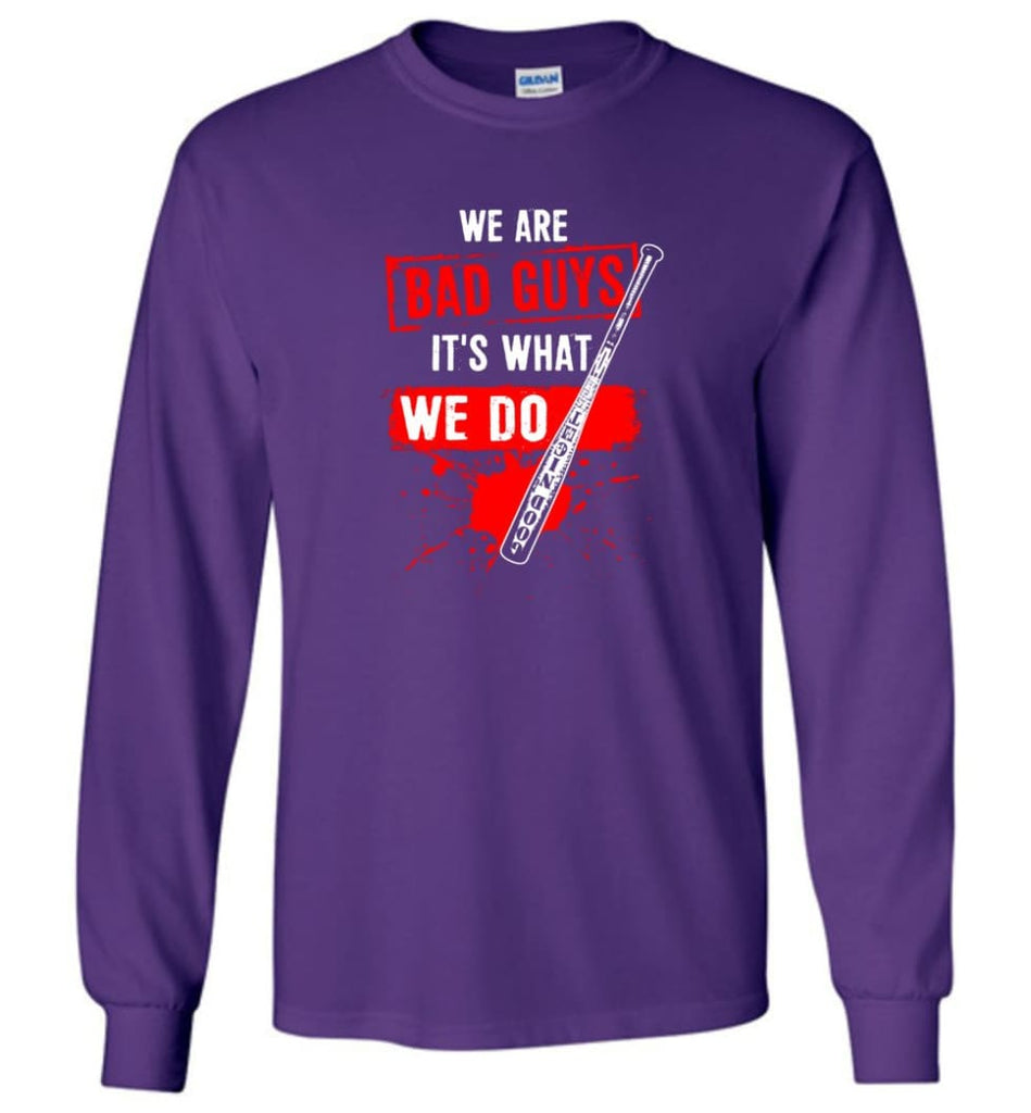 We Are Bad Guys It's What We Do - Long Sleeve T-Shirt - Purple / M
