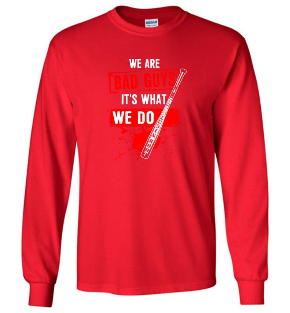 We Are Bad Guys It's What We Do - Long Sleeve T-Shirt - Red / M
