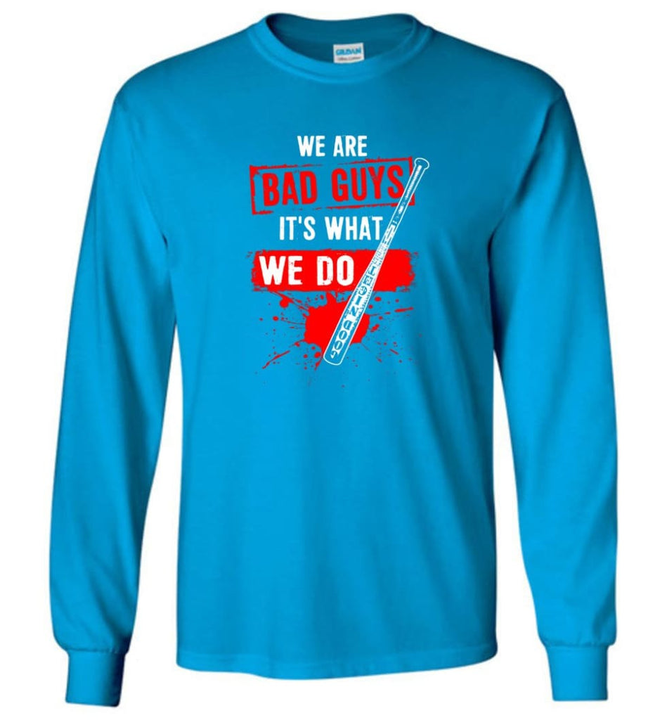 We Are Bad Guys It's What We Do - Long Sleeve T-Shirt - Sapphire / M