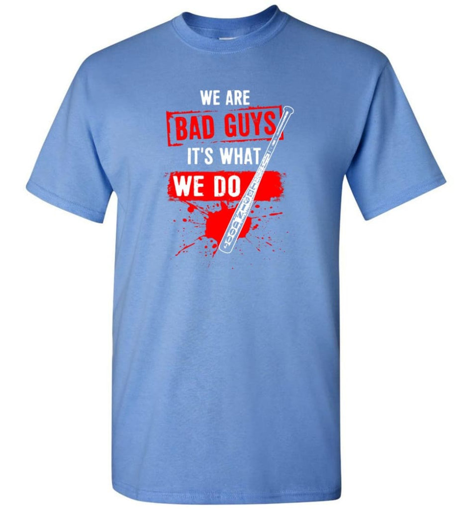 We Are Bad Guys It's What We Do - Short Sleeve T-Shirt - Carolina Blue / S