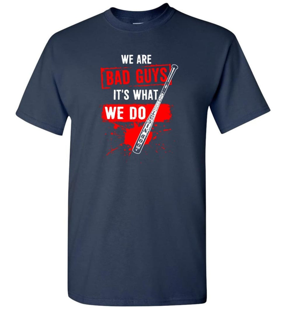 We Are Bad Guys It's What We Do - Short Sleeve T-Shirt - Navy / S