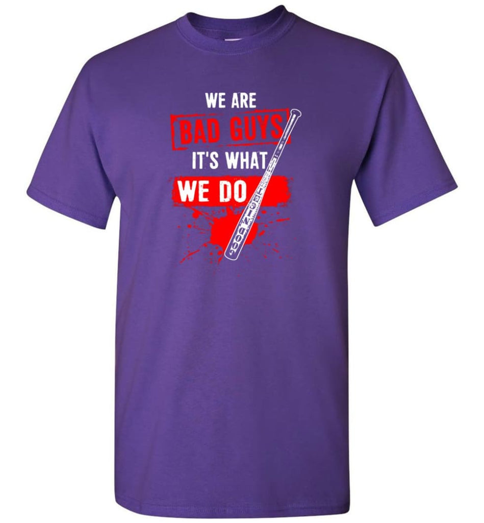 We Are Bad Guys It's What We Do - Short Sleeve T-Shirt - Purple / S