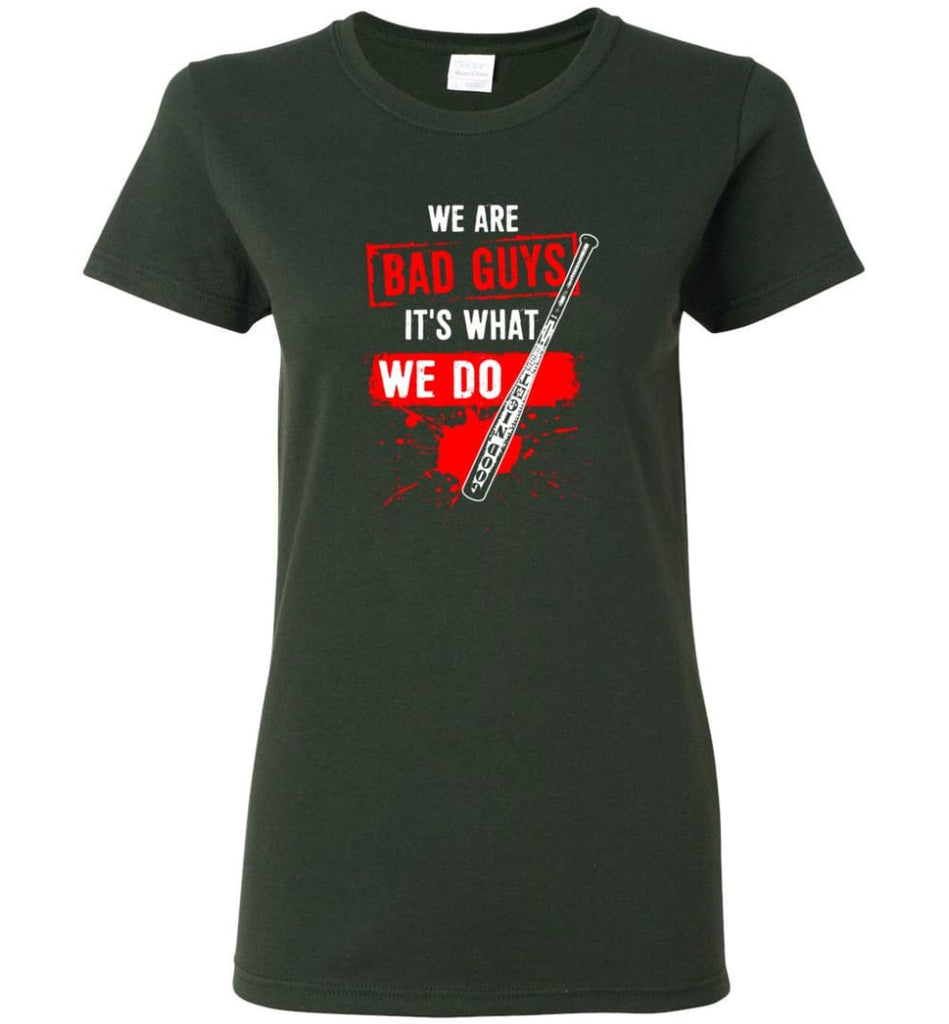 We Are Bad Guys It's What We Do Women Tee - Forest Green / M
