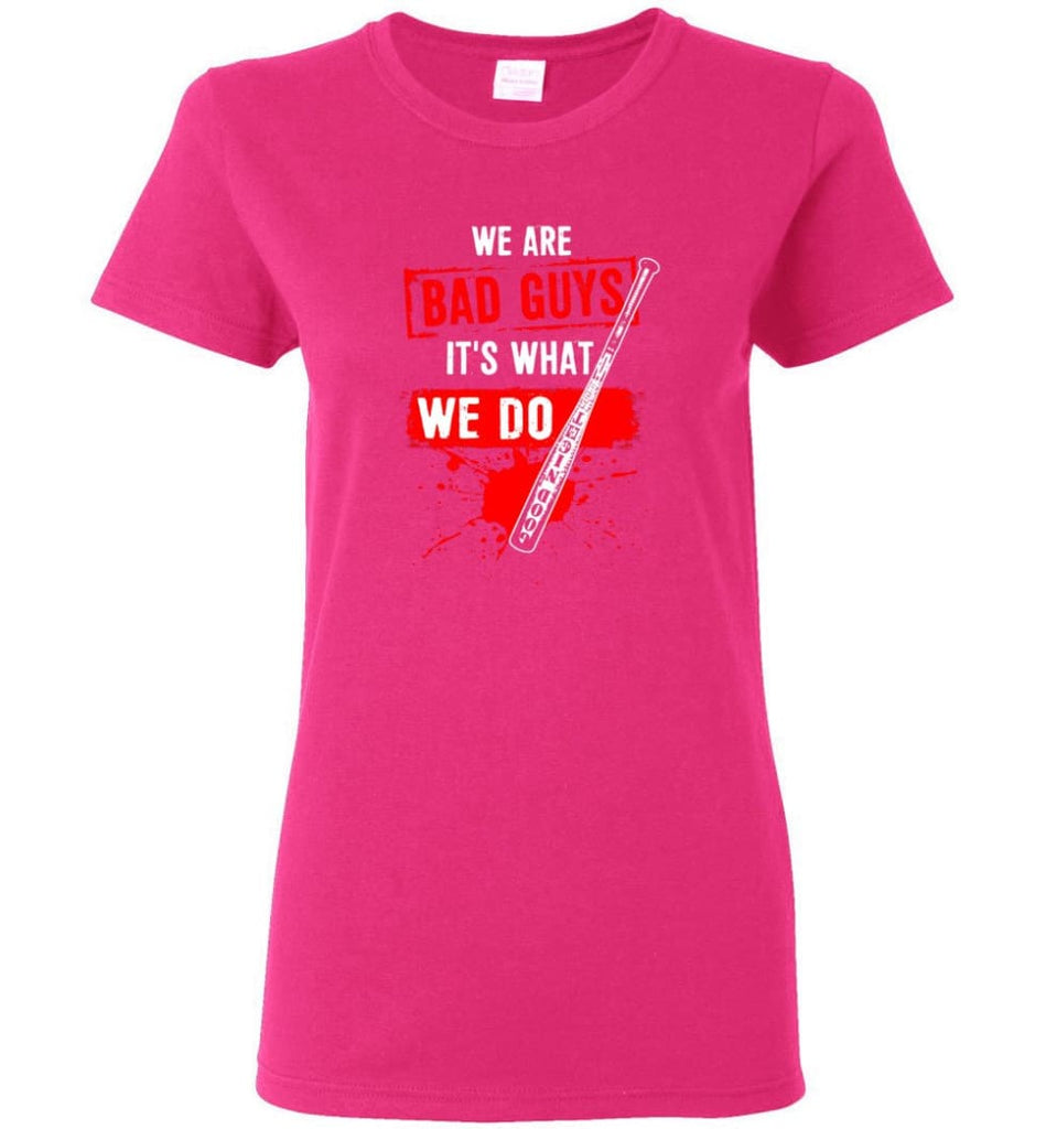We Are Bad Guys It's What We Do Women Tee - Heliconia / M