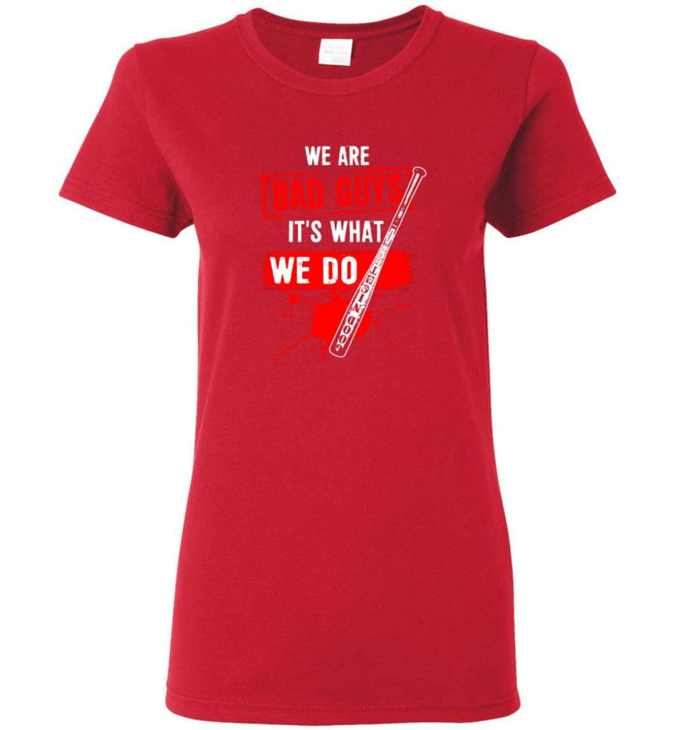 We Are Bad Guys It's What We Do Women Tee - Red / M