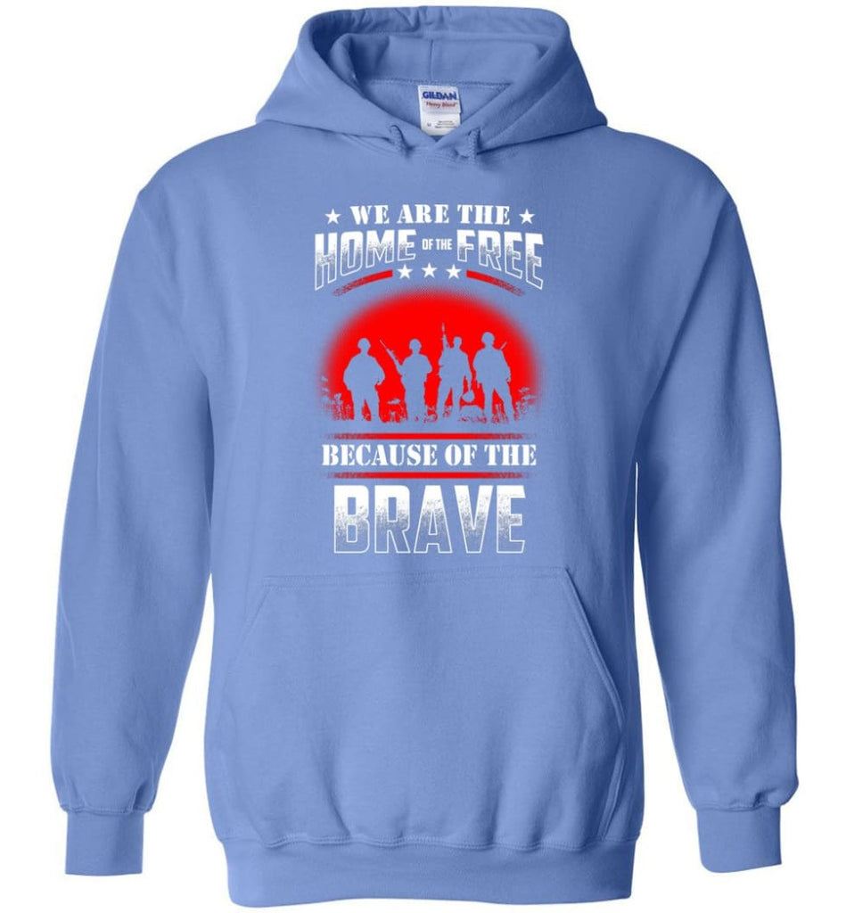 We Are The Home Of The Free Because Of The Brave Veteran T Shirt - Hoodie - Carolina Blue / M
