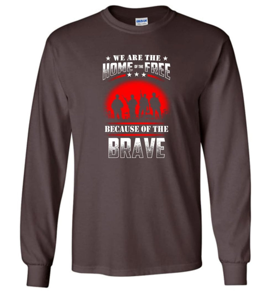 We Are The Home Of The Free Because Of The Brave Veteran T Shirt - Long Sleeve T-Shirt - Dark Chocolate / M