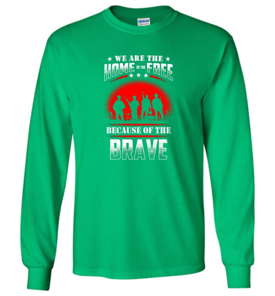 We Are The Home Of The Free Because Of The Brave Veteran T Shirt - Long Sleeve T-Shirt - Irish Green / M