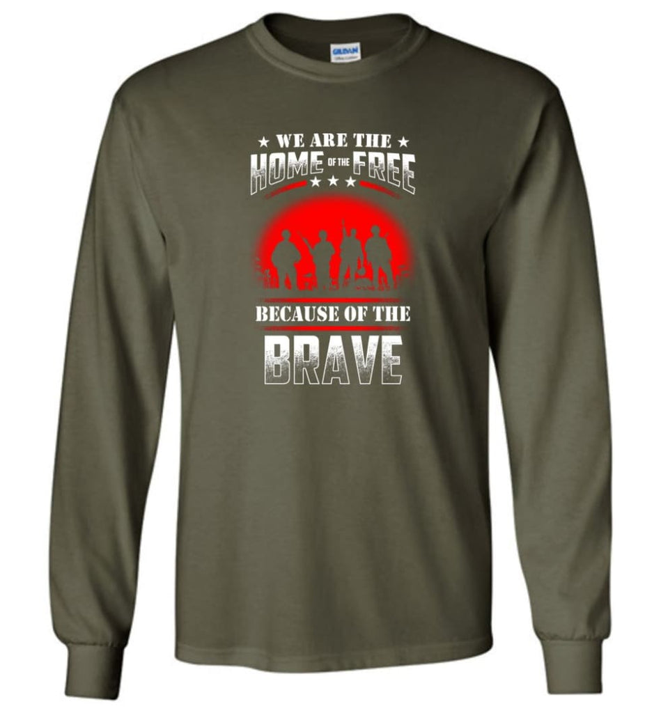 We Are The Home Of The Free Because Of The Brave Veteran T Shirt - Long Sleeve T-Shirt - Military Green / M